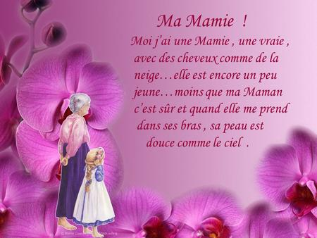 Ma Mamie  ! Moi j'ai une Mamie , une vraie ,