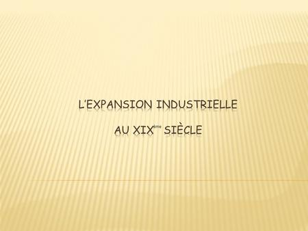 L'expansion industrielle au XIX siècle