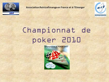 Championnat de poker 2010 Association Rainizafimanga en France et à l'Etranger.
