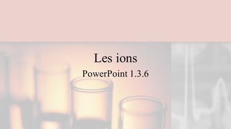 Les ions PowerPoint 1.3.6.
