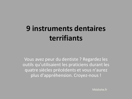 9 instruments dentaires terrifiants