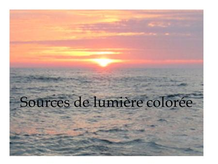 SOURCES DE LUMIERE COLOREE