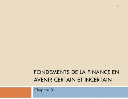 FONDEMENTS DE LA FINANCE EN AVENIR CERTAIN ET INCERTAIN Chapitre 3 1.