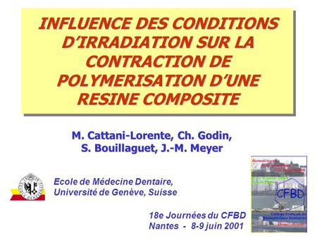 INFLUENCE DES CONDITIONS D'IRRADIATION SUR LA CONTRACTION DE POLYMERISATION D'UNE RESINE COMPOSITE M. Cattani-Lorente, Ch. Godin, S. Bouillaguet, J.-M.
