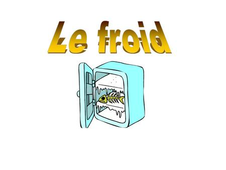 Le froid.