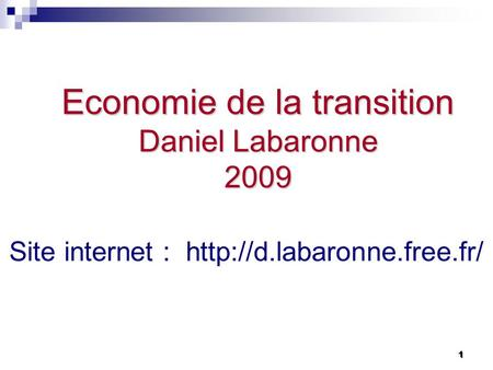 1 1 Economie de la transition Daniel Labaronne 2009 Site internet :