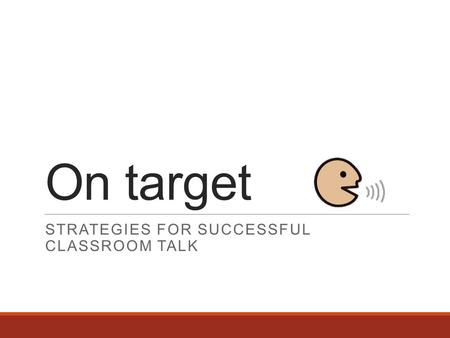On target STRATEGIES FOR SUCCESSFUL CLASSROOM TALK.
