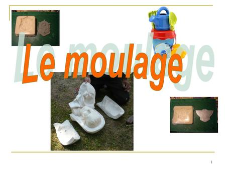 1. 2 1. Introduction 2. Moulage sous vide 3. Moulage par injection 4. Moulage sous pression 5. Moulage par cire perdu 6. Rotomoulage 7. Moulage en coquille.