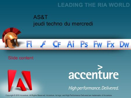 Copyright © 2010 Accenture All Rights Reserved. Accenture, its logo, and High Performance Delivered are trademarks of Accenture. AS&T jeudi techno du mercredi.