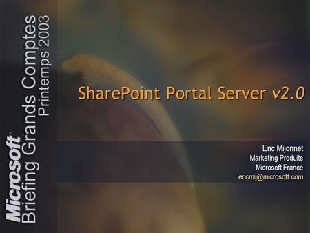 SharePoint Portal Server v2.0 Eric Mijonnet Marketing Produits Microsoft France