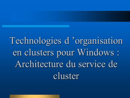 Technologies d 'organisation en clusters pour Windows : Architecture du service de cluster.