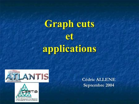 Cédric ALLENE Septembre 2004 Graph cuts et applications.