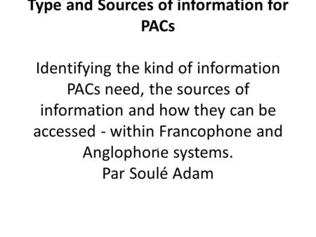 Type and Sources of information for PACs Identifying the kind of information PACs need, the sources of information and how they can be accessed - within.