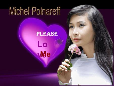 Michel Polnareff Please Love Me.