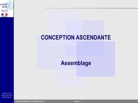 INSPECTION PEDAGOGIQUE REGIONALE PLAN ACADEMIQUE DE FORMATION XAOVersion 1.11 CONCEPTION ASCENDANTE Assemblage.
