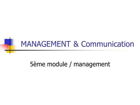 MANAGEMENT & Communication 5ème module / management.