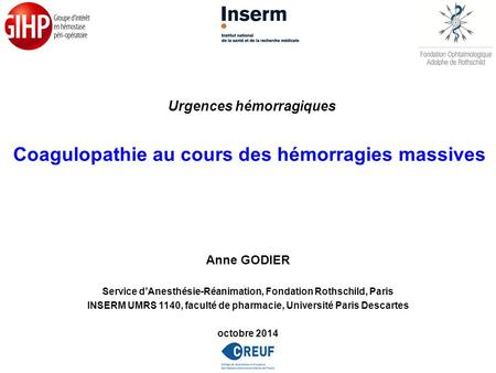 Anne GODIER Service d'Anesthésie-Réanimation, Fondation Rothschild, Paris INSERM UMRS 1140, faculté de pharmacie, Université Paris Descartes octobre 2014.
