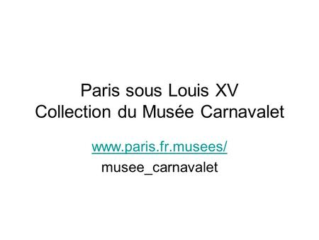 Paris sous Louis XV Collection du Musée Carnavalet