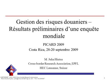 Pour en savoir plus : ou tél. : +41-76-5890967 COPYRIGHT 2005-2009. Cross-border Research Association 1 Gestion des risques douaniers.