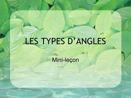 LES TYPES D'ANGLES Mini-leçon. TYPES OF ANGLES Mini-lesson.
