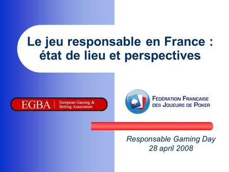 Le jeu responsable en France : état de lieu et perspectives Responsable Gaming Day 28 april 2008.