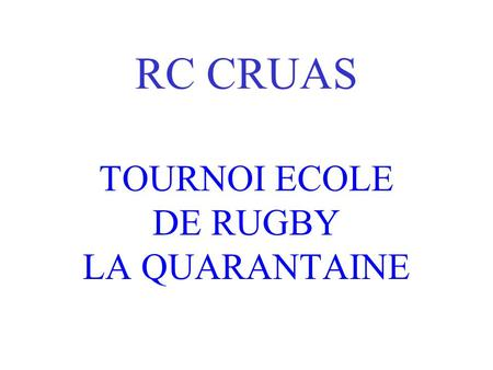 RC CRUAS TOURNOI ECOLE DE RUGBY LA QUARANTAINE.