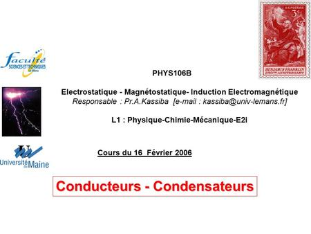 PHYS106B Electrostatique - Magnétostatique- Induction Electromagnétique Responsable : Pr.A.Kassiba [  L1 : Physique-Chimie-Mécanique-E2i.