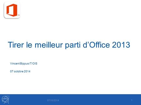 Tirer le meilleur parti d'Office 2013 07/10/2014 1 Vincent Bippus IT/OIS 07 octobre 2014.