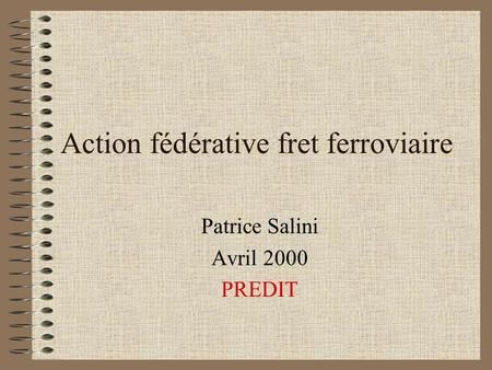 Action fédérative fret ferroviaire Patrice Salini Avril 2000 PREDIT.