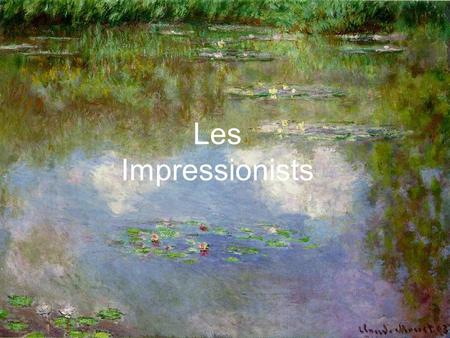 Les Impressionists The Impressionist Movement Les Impressionists.