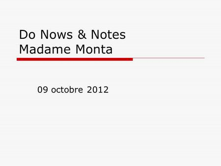 Do Nows & Notes Madame Monta 09 octobre 2012. Do Now: à faire maintenant Français I09/10/12  Take a French dictionary and define the following French.