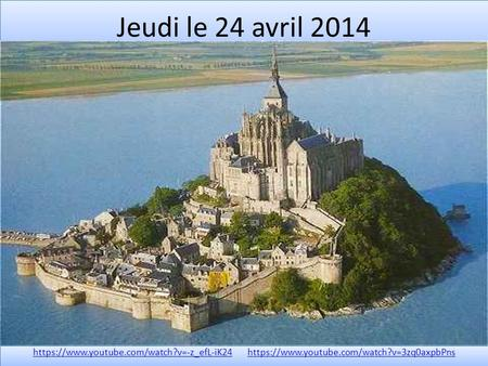 Jeudi le 24 avril 2014 https://www.youtube.com/watch?v=-z_efL-iK24https://www.youtube.com/watch?v=-z_efL-iK24 https://www.youtube.com/watch?v=3zq0axpbPnshttps://www.youtube.com/watch?v=3zq0axpbPns.