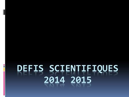 DEFIS SCIENTIFIQUES 2014 2015.