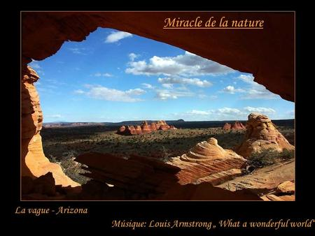 "Miracle de la nature La vague - Arizona Músique: Louis Armstrong "" What a wonderful world"""