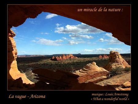 un miracle de la nature : La vague - Arizona musique : Louis Armstrong « What a wonderful world »