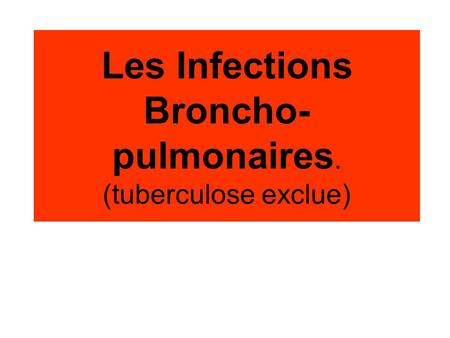 Les Infections Broncho-pulmonaires. (tuberculose exclue)