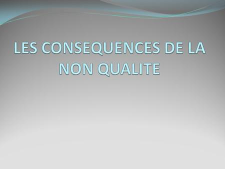 LES CONSEQUENCES DE LA NON QUALITE