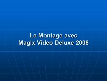 Le Montage avec Magix Video Deluxe 2008