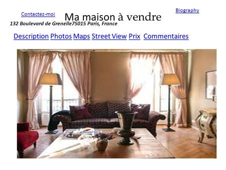 Ma maison à vendre DescriptionDescription Photos Maps Street View Prix CommentairesPhotosMapsStreet ViewPrixCommentaires Biography Contactez-moi 132 Boulevard.