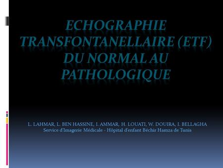 ECHOGRAPHIE TRANSFONTANELLAIRE (ETF) Du normal au pathologique
