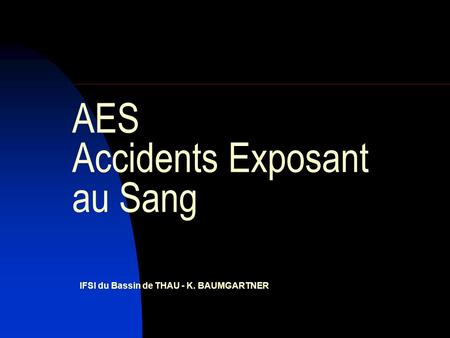 AES Accidents Exposant au Sang IFSI du Bassin de THAU - K. BAUMGARTNER.
