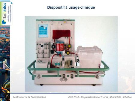 Le Courrier de la TransplantationILTS 2014 – D'après Ravikumar R. et al., abstract O1, actualisé Dispositif à usage clinique.