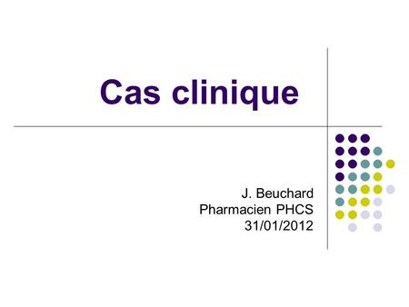 Cas clinique J. Beuchard Pharmacien PHCS 31/01/2012.