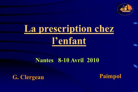 La prescription chez l'enfant G. Clergeau Paimpol Nantes 8-10 Avril 2010.