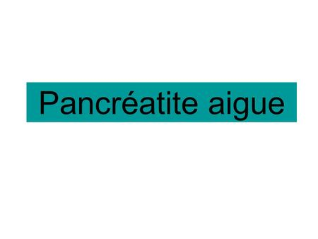 Pancréatite aigue.