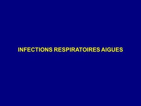 INFECTIONS RESPIRATOIRES AIGUES