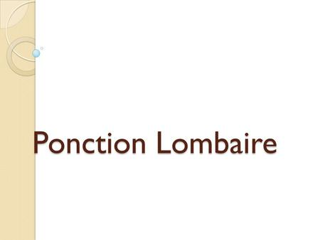 Ponction Lombaire.