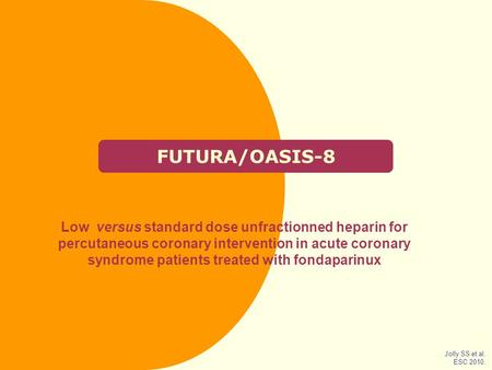 FUTURA/OASIS-8 Low versus standard dose unfractionned heparin for percutaneous coronary intervention in acute coronary syndrome patients treated with fondaparinux.