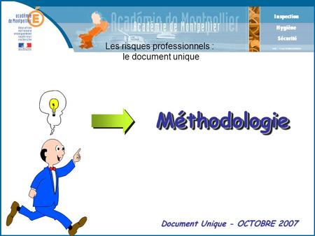 Inspection Hygiène Sécurité IHS : Yves TARBOURIECH Les risques professionnels : le document unique Document Unique - OCTOBRE 2007 MéthodologieMéthodologie.