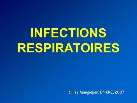 INFECTIONS RESPIRATOIRES Gilles Mangiapan. ENKRE, 2007.